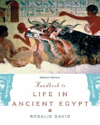 Handbook to Life in Ancient Egypt By David, Rosalie