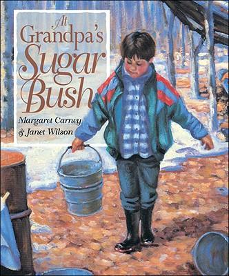 At Grandpa's Sugar Bush By Carney, Margaret/ Wilson, Janet (ILT)